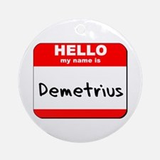 Hello my name is Demetrius Ornament (Round)