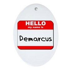 Hello my name is Demarcus Oval Ornament