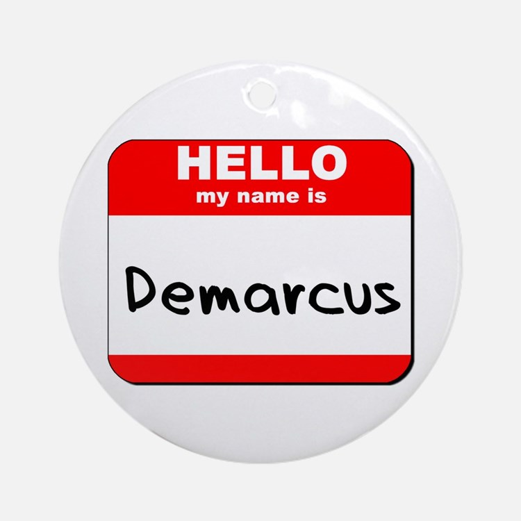 Hello my name is Demarcus Ornament (Round)