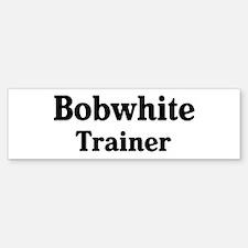 Bobwhite trainer Bumper Bumper Bumper Sticker