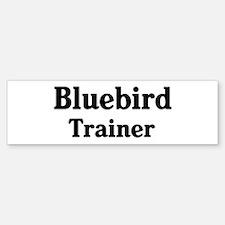Bluebird trainer Bumper Bumper Bumper Sticker