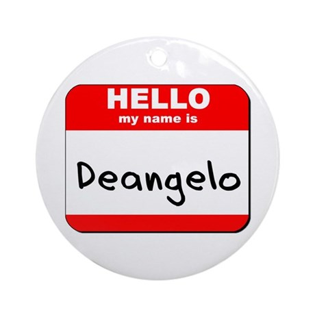 Hello my name is Deangelo Ornament (Round)
