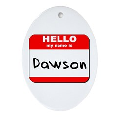 Hello my name is Dawson Oval Ornament