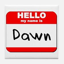 Hello my name is Dawn Tile Coaster