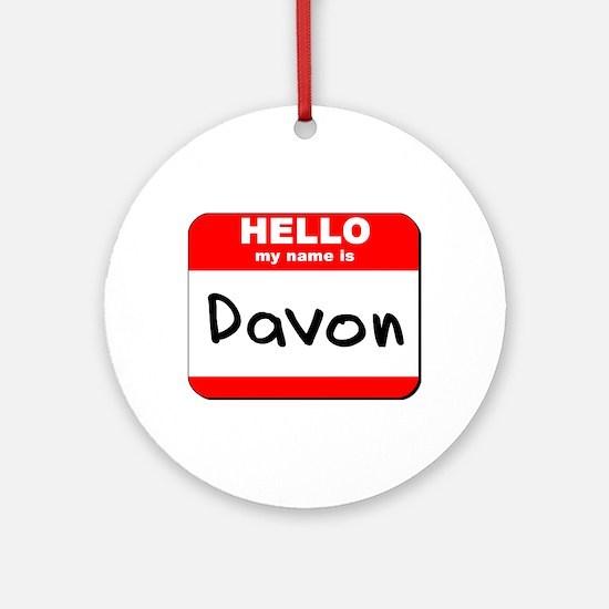 Hello my name is Davon Ornament (Round)