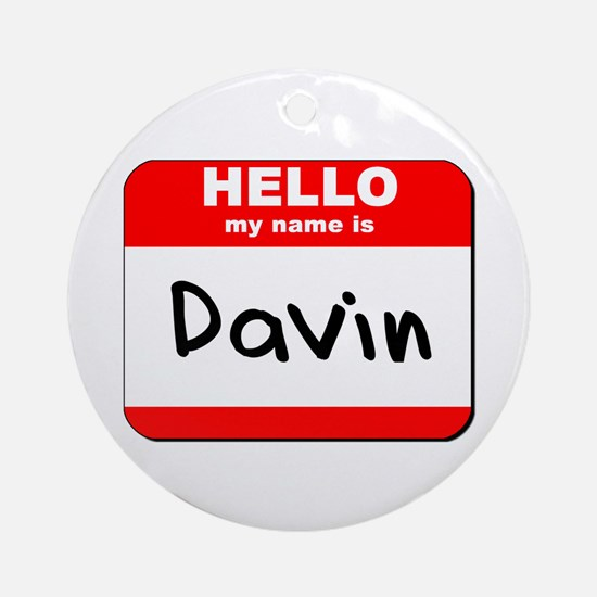 Hello my name is Davin Ornament (Round)