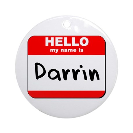 Hello my name is Darrin Ornament (Round)