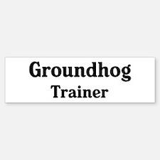 Groundhog trainer Bumper Bumper Bumper Sticker