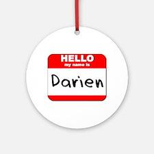 Hello my name is Darien Ornament (Round)