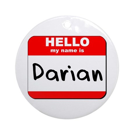 Hello my name is Darian Ornament (Round)