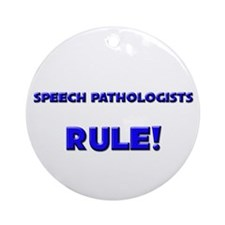 Speech Pathologists Rule! Ornament (Round)