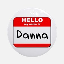 Hello my name is Danna Ornament (Round)