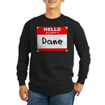 Hello my name is Dane Long Sleeve Dark T-Shirt