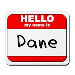 Hello my name is Dane Mousepad