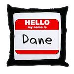 Hello my name is Dane Throw Pillow