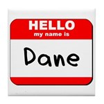Hello my name is Dane Tile Coaster