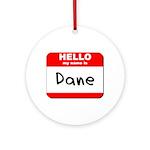 Hello my name is Dane Ornament (Round)