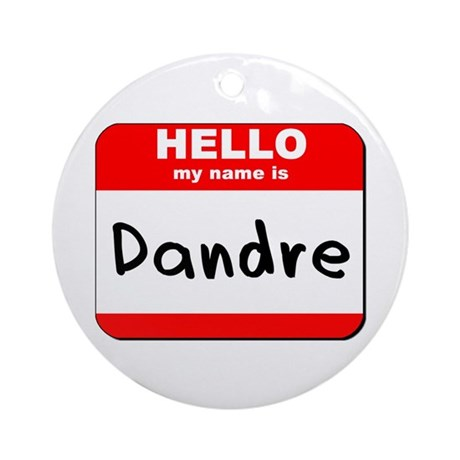 Hello my name is Dandre Ornament (Round)
