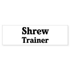 Shrew trainer Bumper Bumper Sticker