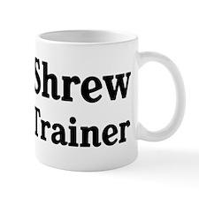 Shrew trainer Mug