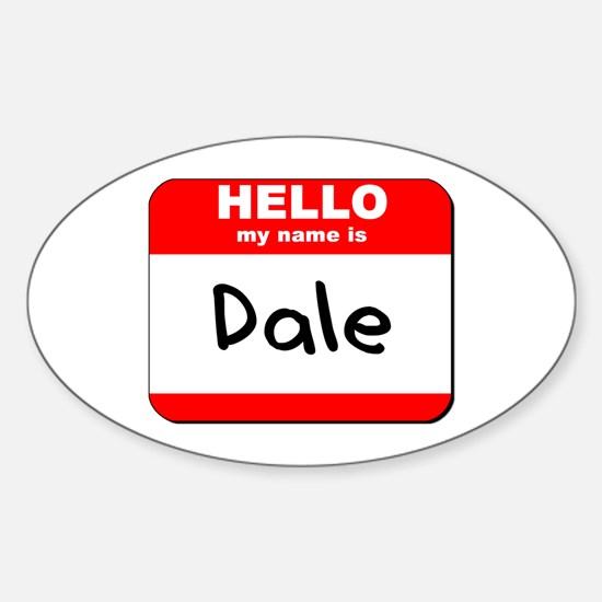 Hello my name is Dale Oval Decal