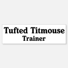Tufted Titmouse trainer Bumper Bumper Bumper Sticker