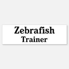 Zebrafish trainer Bumper Bumper Bumper Sticker