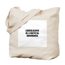 Funny Liberalism is a mental disorder Tote Bag