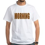 Rising and Shine White T-Shirt