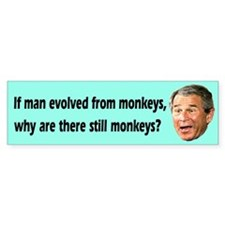 Bush evolved from monkeys Bumper Bumper Sticker