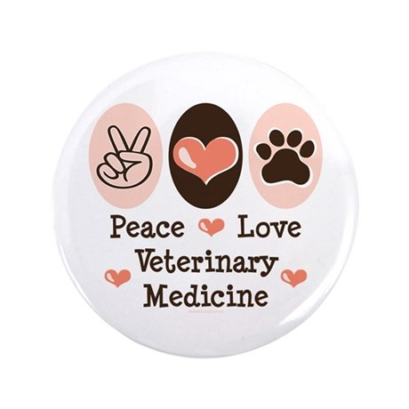 "Peace Love Veterinary Medicine 3.5"" Button"