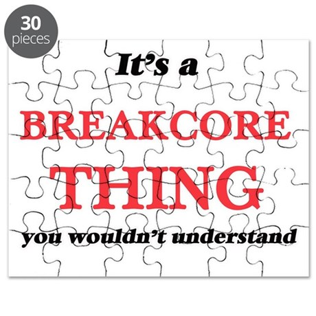 It's a Breakcore thing, you wouldn' Puzzle