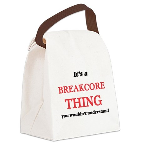 It's a Breakcore thing, you w Canvas Lunch Bag
