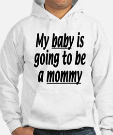 My baby is going to be a mommy Hoodie
