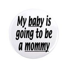 """My baby is going to be a mommy 3.5"""" Button"""