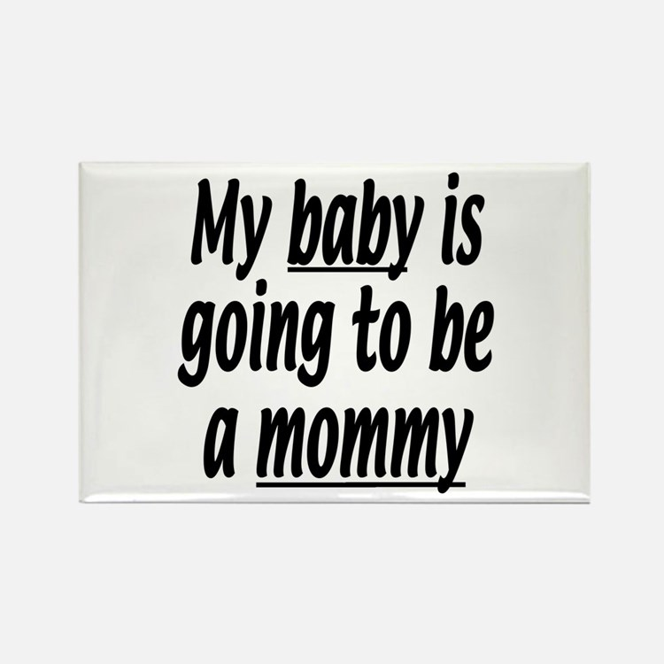 My baby is going to be a mommy Rectangle Magnet
