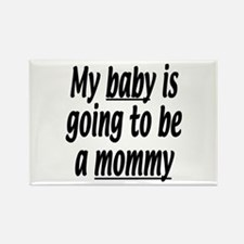 My baby is going to be a mommy Rectangle Magnet (1