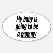 My baby is going to be a mommy Oval Decal
