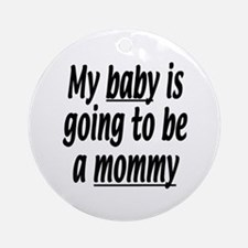 My baby is going to be a mommy Ornament (Round)