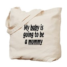 My baby is going to be a mommy Tote Bag