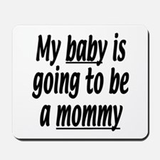 My baby is going to be a mommy Mousepad