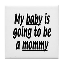 My baby is going to be a mommy Tile Coaster