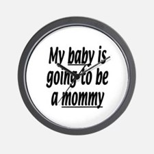 My baby is going to be a mommy Wall Clock