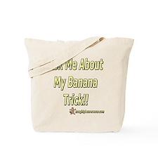 Ask Me About My Banana Trick Tote Bag