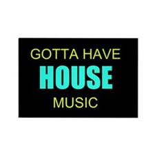 Gotta Have House Music Rectangle Magnet