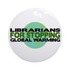 Librarians Stop Global Warming Ornament (Round)