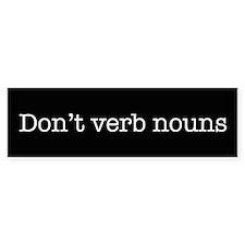 Don't Verb Nouns Bumper Bumper Sticker