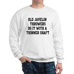 Do it with a thinner shaft Sweatshirt