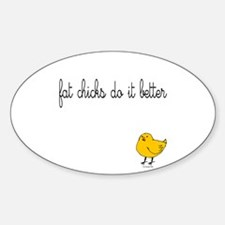 Fat chicks do it better. Oval Decal