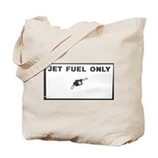 Jet Fuel Only Tote Bag